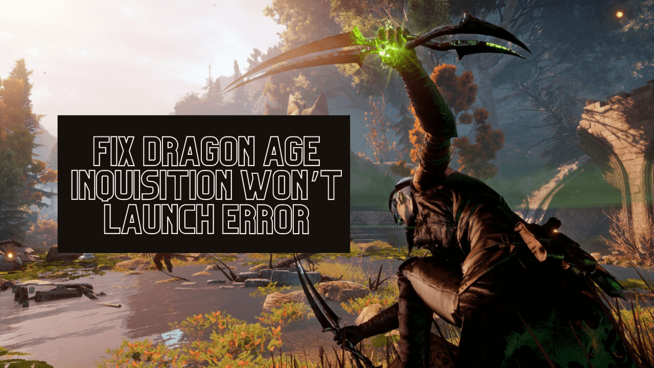 How to Fix Dragon Age Inquisition won't launch Error in Windows 10