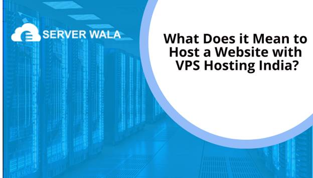 What Does it Mean to Host a Website with VPS Hosting India