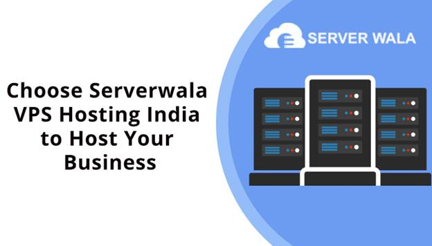 Choose Serverwala VPS Hosting India to Host Your Business