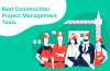 Top 5 Construction Management Software for Your Organization in 2021